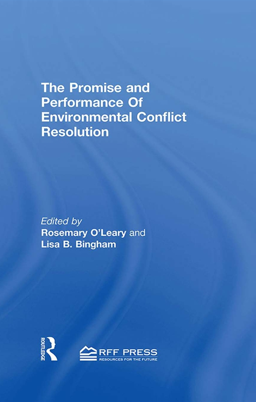 Promise and Performance Of Environmental Conflict Resolution