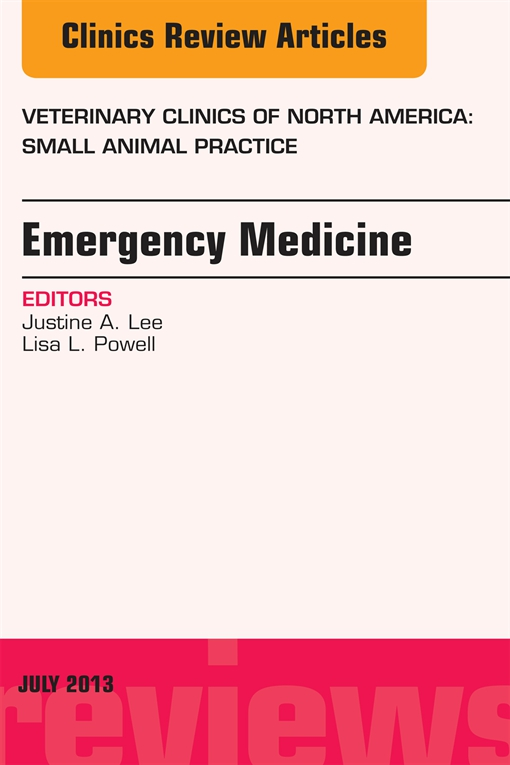 Emergency Medicine, An Issue of Veterinary Clinics: Small Animal Practice, E-Book