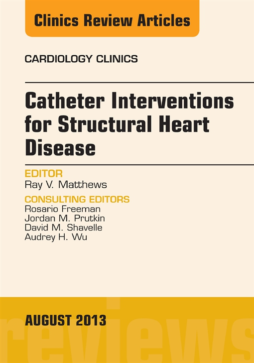 Catheter Interventions for Structural Heart Disease, An Issue of Cardiology Clinics,
