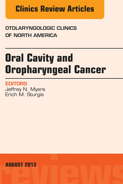 Oral Cavity and Oropharyngeal Cancer, An Issue of Otolaryngologic Clinics,
