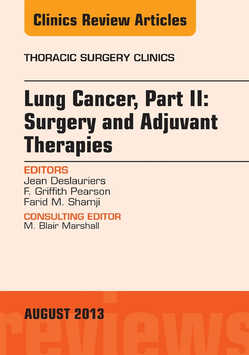 Lung Cancer, Part II: Surgery and Adjuvant Therapies, An Issue of Thoracic Surgery Clinics,
