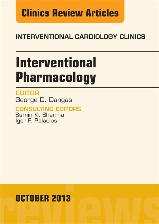 Interventional Pharmacology, An issue of Interventional Cardiology Clinics