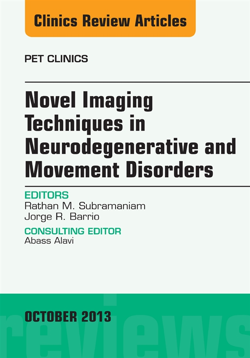 Novel  Imaging Techniques in  Neurodegenerative and Movement Disorders, An Issue of PET Clinics