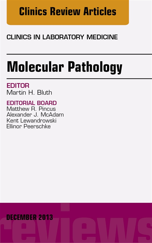 Molecular Pathology, An Issue of Clinics in Laboratory Medicine