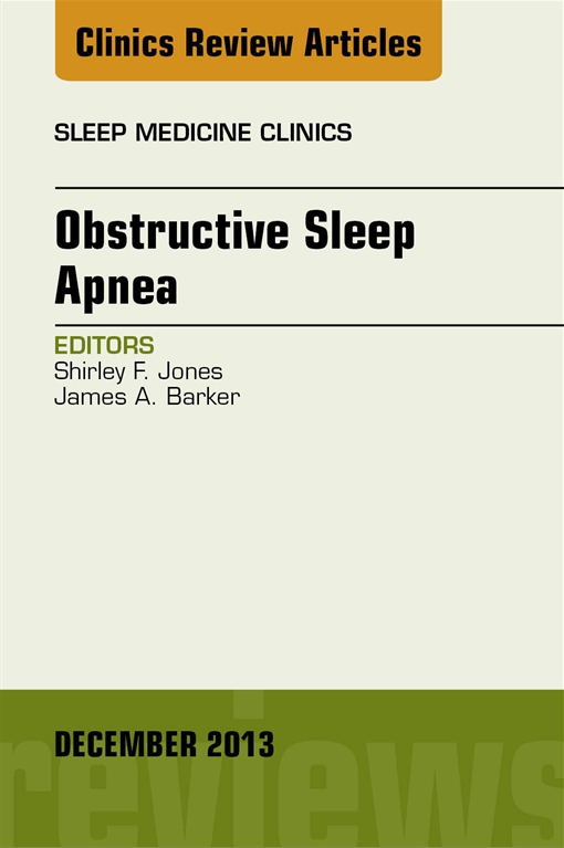 Obstructive Sleep Apnea, An Issue of Sleep Medicine Clinics,