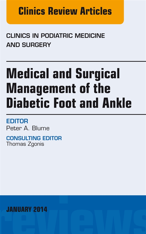 Medical and Surgical Management of the Diabetic Foot and Ankle, An Issue of Clinics in Podiatric Medicine and Surgery,