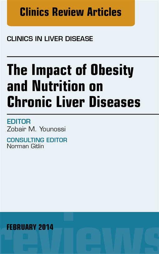 The Impact of Obesity and Nutrition on Chronic Liver Diseases, An Issue of Clinics in Liver Disease