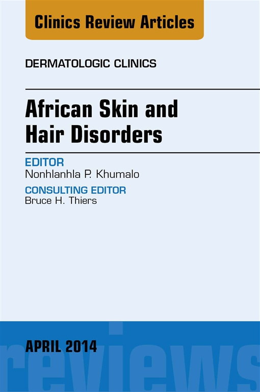African Skin and Hair Disorders, An Issue of Dermatologic Clinics, E-Book