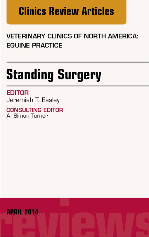 Standing Surgery, An Issue of Veterinary Clinics of North America: Equine Practice, E-Book