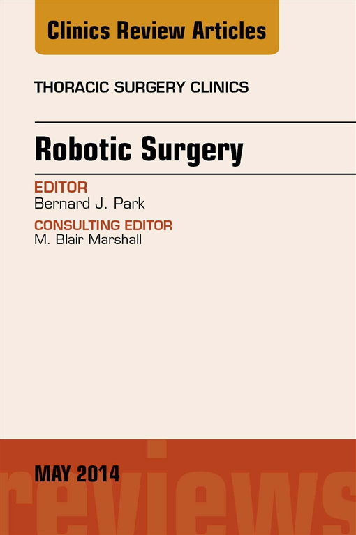 Robotic Surgery, An Issue of Thoracic Surgery Clinics, E-Book