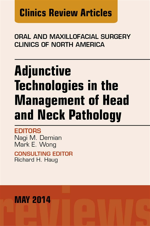 Adjunctive Technologies in the Management of Head and Neck Pathology, An Issue of Oral and Maxillofacial Clinics of North America,