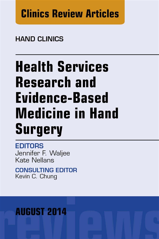 Health Services Research and Evidence-Based Medicine in Hand Surgery, An Issue of Hand Clinics,