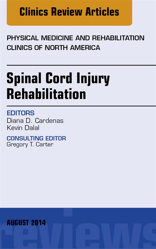 Spinal Cord Injury Rehabilitation, An Issue of Physical Medicine and Rehabilitation Clinics of North America,