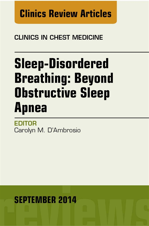 Sleep-Disordered Breathing: Beyond Obstructive Sleep Apnea, An Issue of Clinics in Chest Medicine, An Issue of Clinics in Chest Medicine
