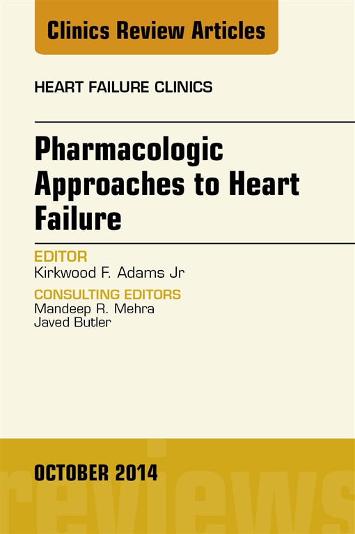 Pharmacologic Approaches to Heart Failure, An Issue of Heart Failure Clinics