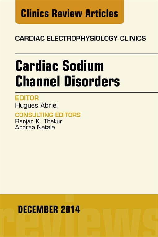 Cardiac Sodium Channel Disorders, An Issue of Cardiac Electrophysiology Clinics