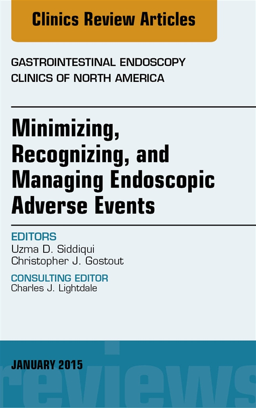 Minimizing, Recognizing, and Managing Endoscopic Adverse Events, An Issue of Gastrointestinal Endoscopy Clinics