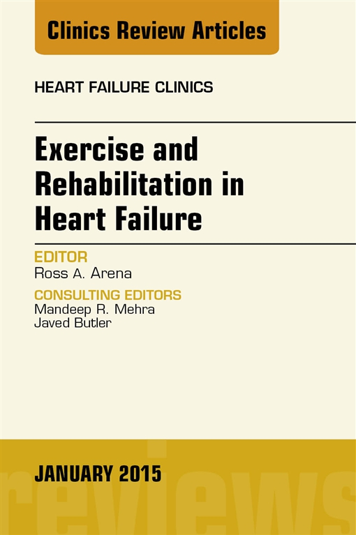 Exercise and Rehabilitation in Heart Failure, An Issue of Heart Failure Clinics