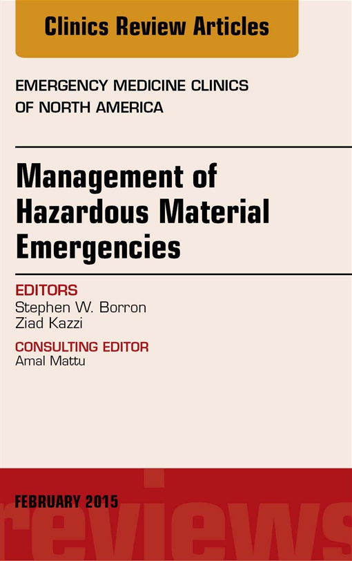 Management of Hazardous Material Emergencies, An Issue of Emergency Medicine Clinics of North America,