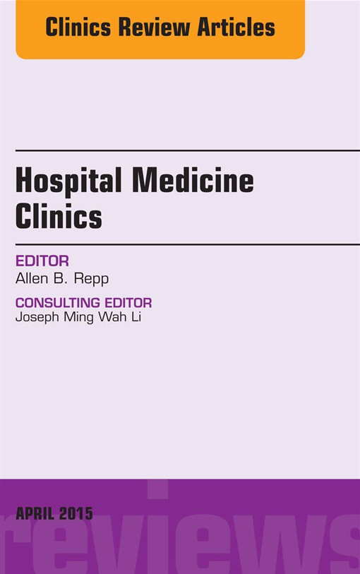 Volume 4, Issue 2, An Issue of Hospital Medicine Clinics