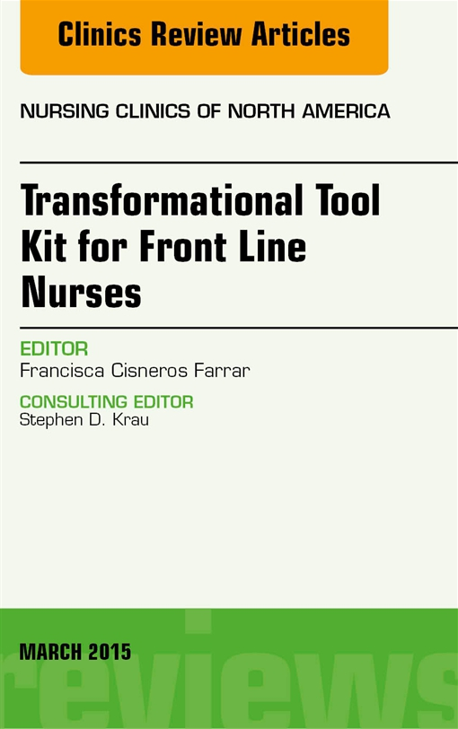 Transformational Tool Kit for Front Line Nurses, An Issue of Nursing Clinics of North America,