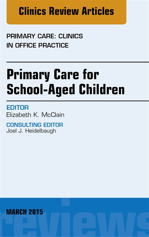 Primary Care for School-Aged Children, An Issue of Primary Care: Clinics in Office Practice,
