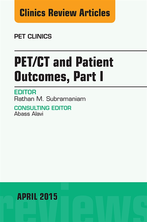 PET/CT and Patient Outcomes, Part I, An Issue of PET Clinics,