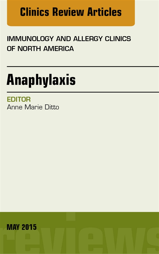 Anaphylaxis, An Issue of Immunology and Allergy Clinics of North America,