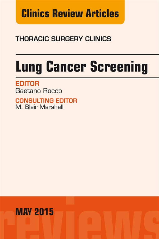 Lung Cancer Screening, An Issue of Thoracic Surgery Clinics