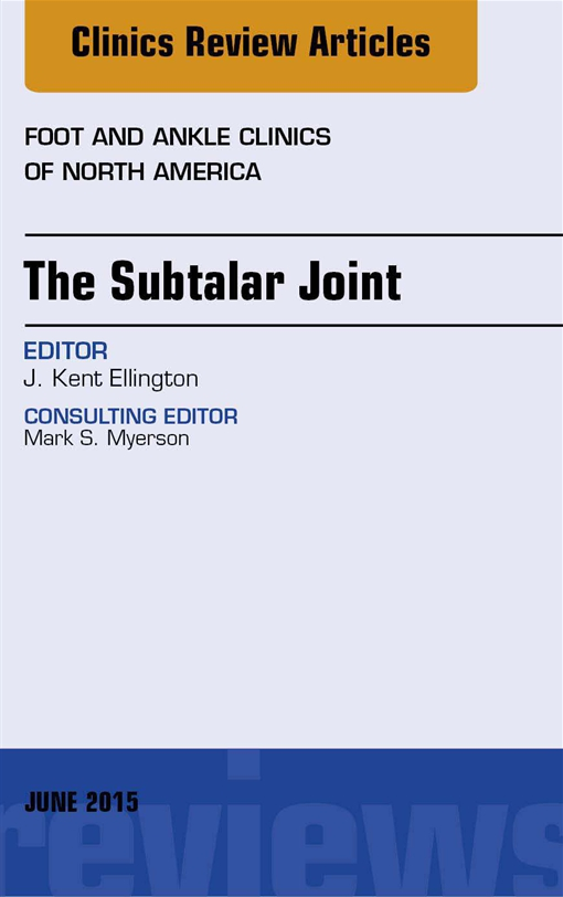 The Subtalar Joint, An issue of Foot and Ankle Clinics of North America,