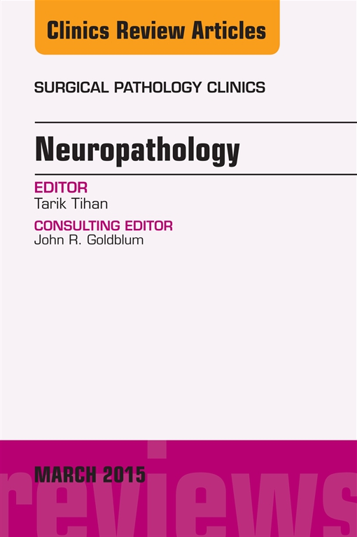 Neuropathology, An Issue of Surgical Pathology Clinics,