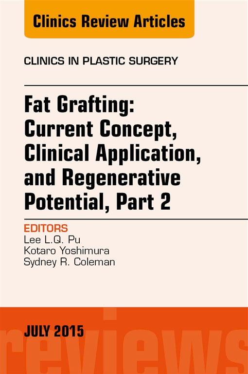 Fat Grafting: Current Concept, Clinical Application, and Regenerative Potential,  PART 2, An Issue of Clinics in Plastic Surgery