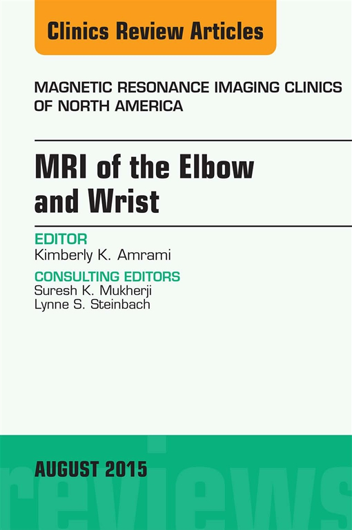 MRI of the Elbow and Wrist, An Issue of Magnetic Resonance Imaging Clinics of North America,