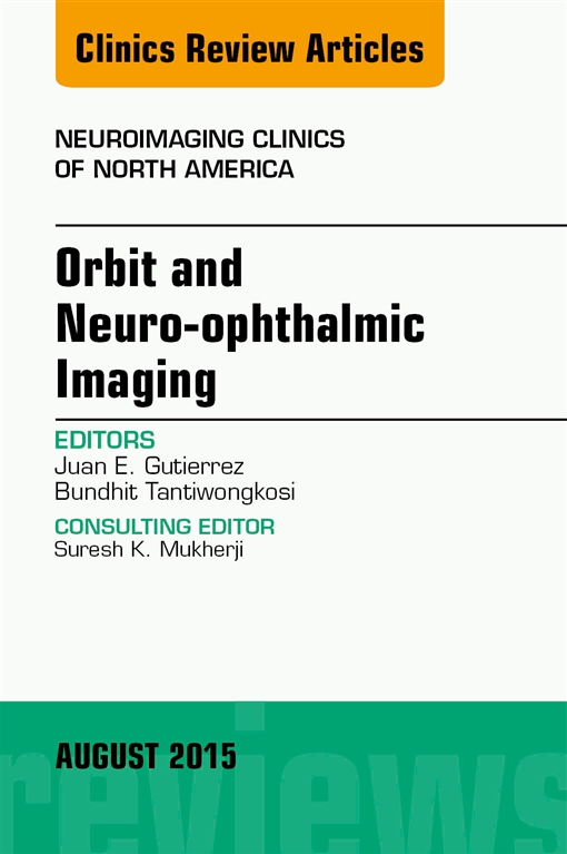 Orbit and Neuro-ophthalmic Imaging, An Issue of Neuroimaging Clinics,