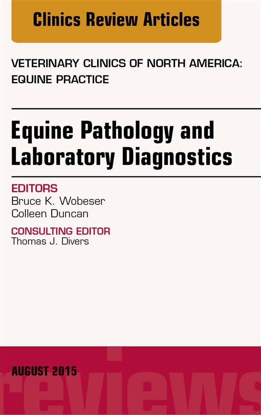 Equine Pathology and Laboratory Diagnostics, An Issue of Veterinary Clinics of North America: Equine Practice, E-Book
