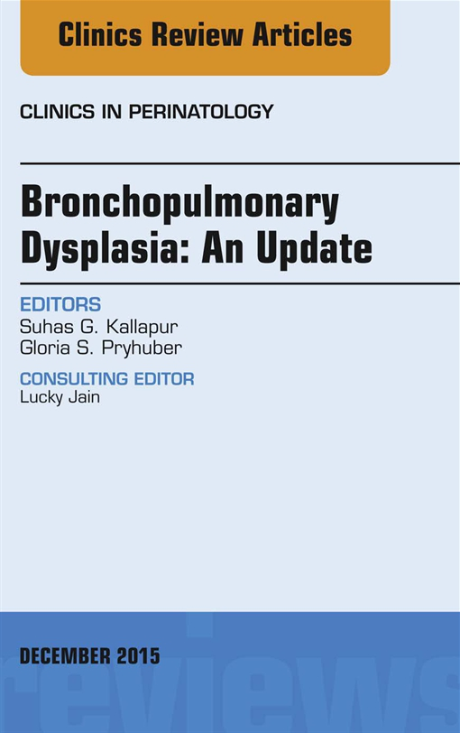 Bronchopulmonary Dysplasia: An Update, An Issue of Clinics in Perinatology,