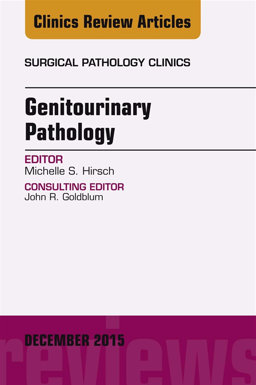 Genitourinary Pathology, An Issue of Surgical Pathology Clinics,