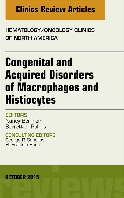 Congenital and Acquired Disorders of Macrophages and Histiocytes, An Issue of Hematology/Oncology Clinics of North America