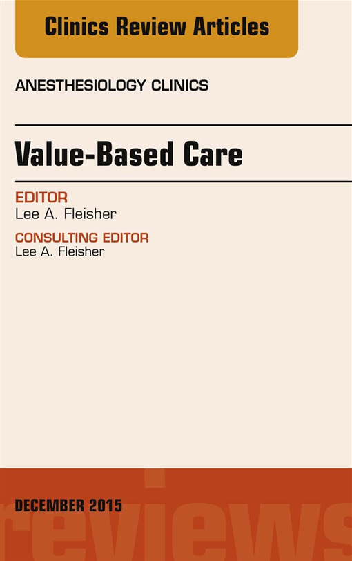 Value-Based Care, An Issue of Anesthesiology Clinics
