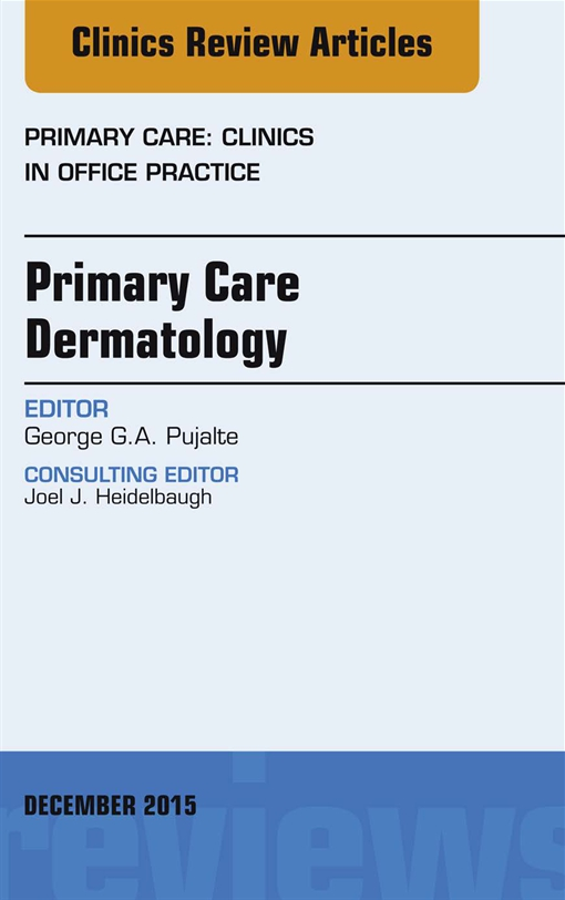 Primary Care Dermatology, An Issue of Primary Care: Clinics in Office Practice,