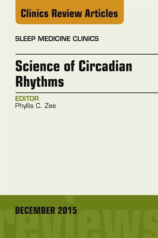 Science of Circadian Rhythms, An Issue of Sleep Medicine Clinics,