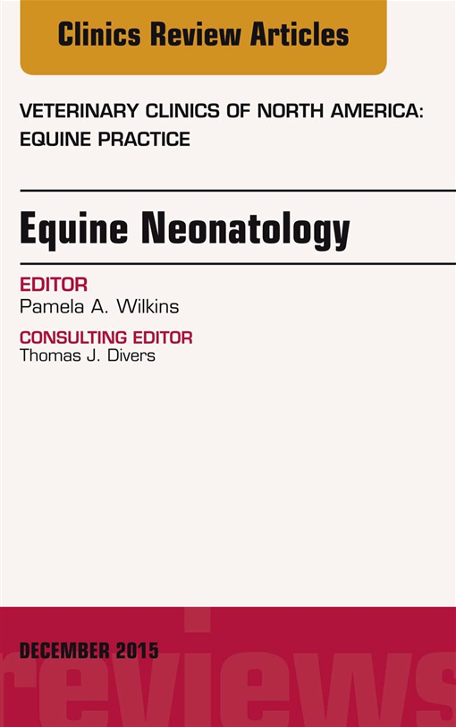 Equine Neonatology, An Issue of Veterinary Clinics of North America: Equine Practice,