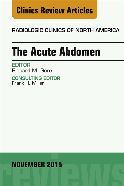 The Acute Abdomen, An Issue of Radiologic Clinics of North America 53-6,