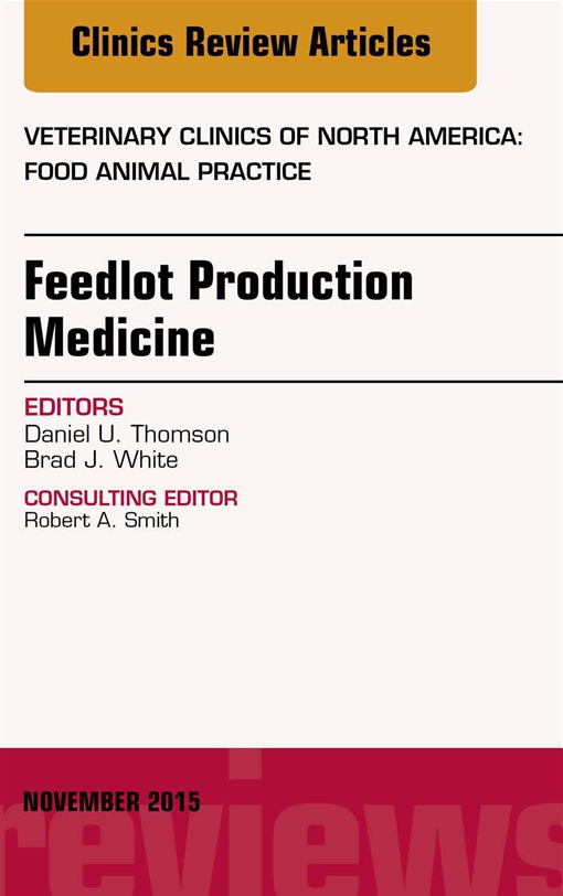 Feedlot Production Medicine, An Issue of Veterinary Clinics of North America: Food Animal Practice 31-3
