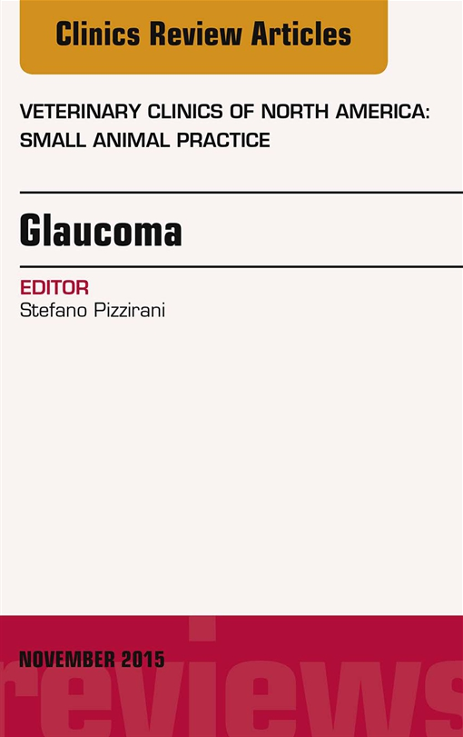 Glaucoma, An Issue of Veterinary Clinics of North America: Small Animal Practice 45-6, E-Book