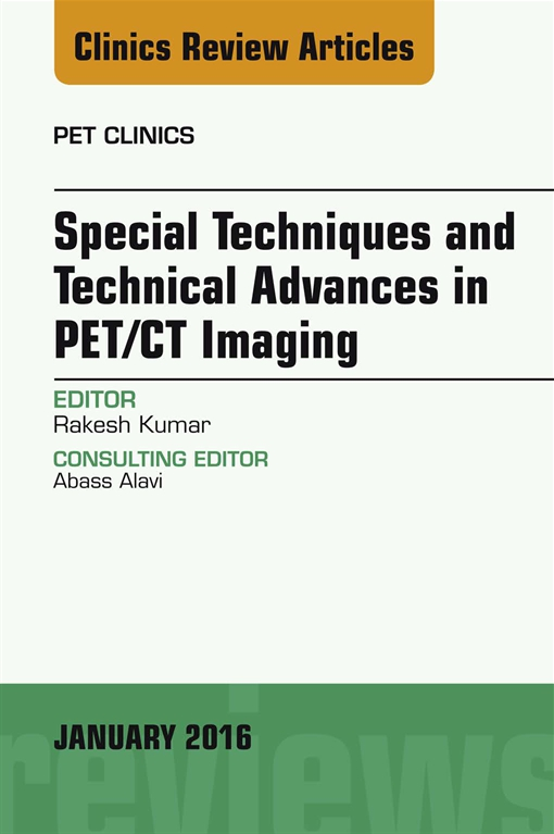Special Techniques and Technical Advances in PET/CT Imaging, An Issue of PET Clinics,