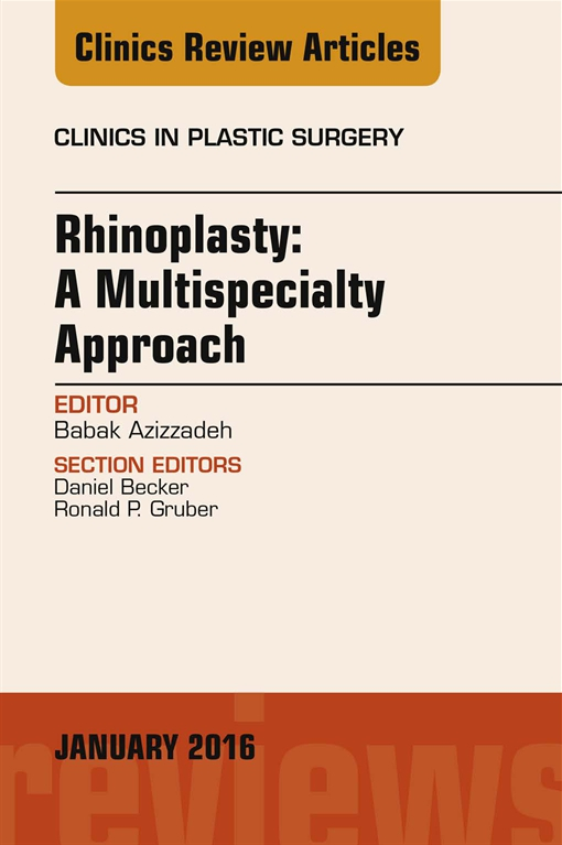Rhinoplasty: A Multispecialty Approach, An Issue of Clinics in Plastic Surgery