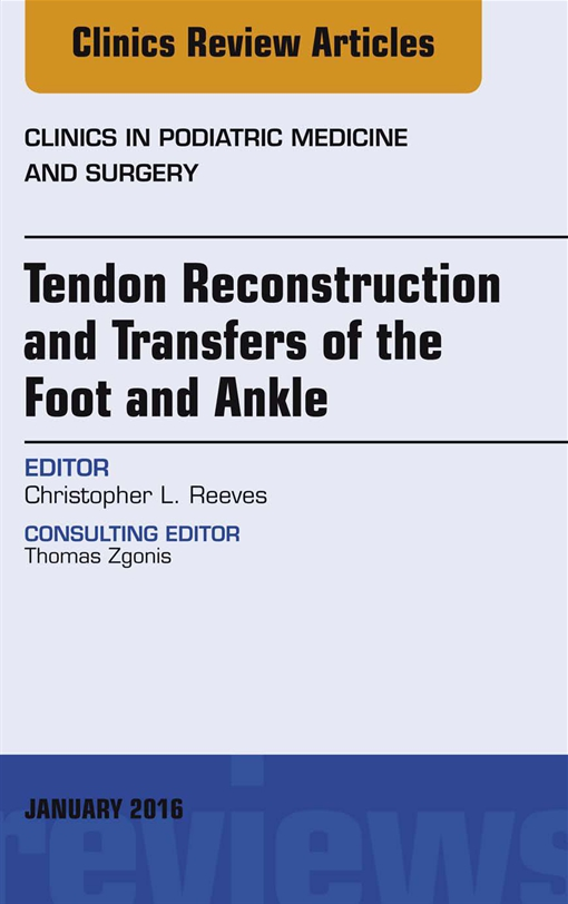 Tendon Repairs and Transfers for the Foot and Ankle, An Issue of Clinics in Podiatric Medicine & Surgery