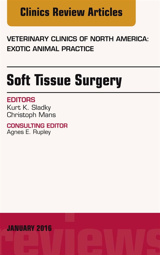 Soft Tissue Surgery, An Issue of Veterinary Clinics of North America: Exotic Animal Practice