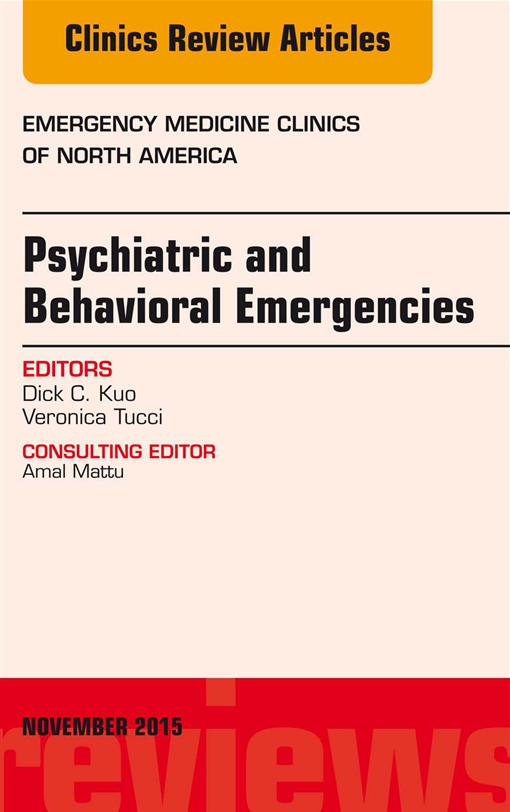 Psychiatric and Behavioral Emergencies, An Issue of Emergency Medicine Clinics of North America,